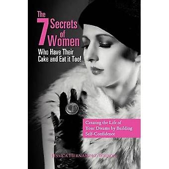 The 7 Secrets of Women Who Have Their Cake and Eat It Too! - Creating