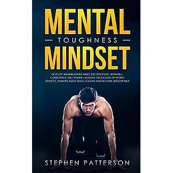 Mental Toughness Mindset - Develop an Unbeatable Mind - Self-Disciplin