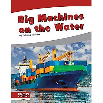 Big Machines on the Water by Brienna Rossiter