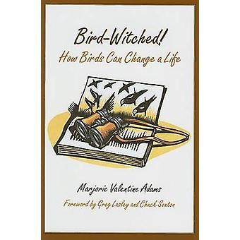 Lintu-Witched! -Miten linnut voi muuttaa elämän Marjorie Valentine Adam