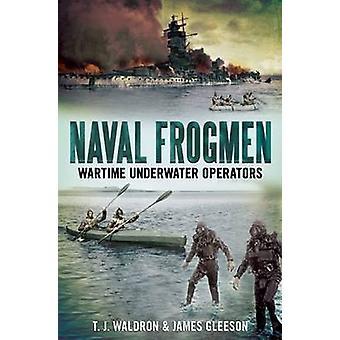 Frogmen navale - operatori subacquei Wartime da T.J. Waldron - James G