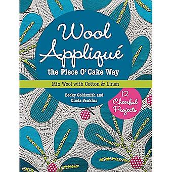 Wool Applique the Piece O' Cake Way: 12 Cheerful Projects Mix Wool with Cotton & Linen