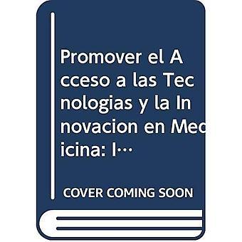 Promover El Acceso a Las Tecnologias y La Innovacion En Medicina: Intersecciones Entre La Salud Publica, La Propiedad...
