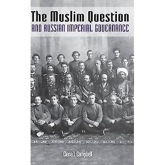 The Muslim Question and Russian Imperial Governance by Elena I. Campb