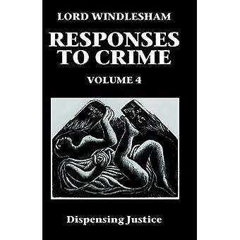 Responses to Crime Volume 4 Dispensing Justice by Windlesham & David