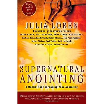 Supernatural Anointing A Manual for Increasing Your Anointing by Loren & Julia