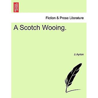 A Scotch Wooing. by Ayrton & J.