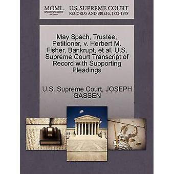 May Spach Trustee Petitioner v. Herbert M. Fisher Bankrupt et al. U.S. Supreme Court Transcript of Record with Supporting Pleadings by U.S. Supreme Court