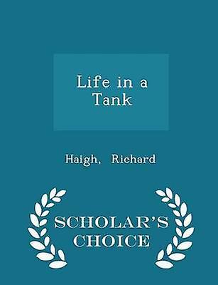 Life in a Tank  Scholars Choice Edition by Richard & Haigh