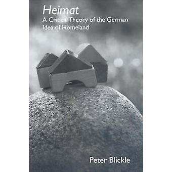 Heimat A Critical Theory of the German Idea of Homeland by Blickle & Peter