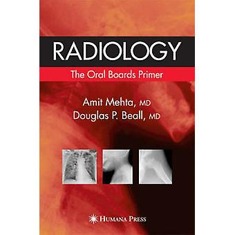 Radiology The Oral Boards Primer by Edited by Amit Mehta & Edited by Douglas P Beall