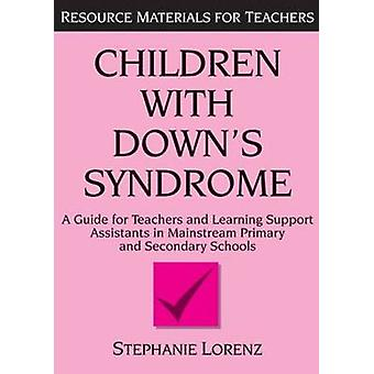 Children with Downs Syndrome A Guide for Teachers and Support Assistants in Mainstream Primary and Secondary Schools by Lorenz & Stephanie