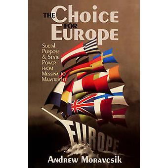 La opción para Europa Social propósito y energía estado de Messina a Maastricht por Moravcsik Andre