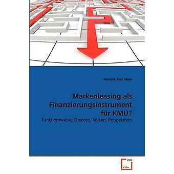 Markenleasing als Finanzierungsinstrument fr KMU durch Maar & Hendrik Paul