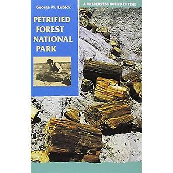 Petrified Forest National Park - A Wilderness Bound in Time by George