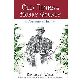 Old Times in Horry County - - A Narrative History by Randall A Wells -