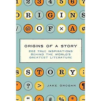 Origins of a Story - 202 true inspirations behind the world's greatest