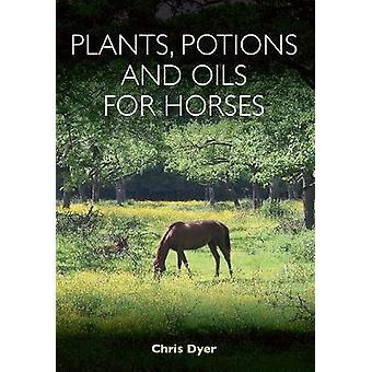 Plants - Potions and Oils for Horses by Chris Dyer - 9781908809582 Bo