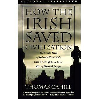 How the Irish Saved Civilisation - The Untold Story of Ireland's Heroi