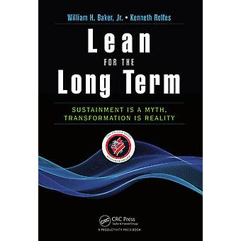 Lean for the Long Term - Sustainment is a Myth - Transformation is Rea