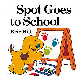 Spot Goes to School by Eric Hill - 9781417635771 Book