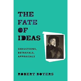 The Fate of Ideas by Robert Boyers