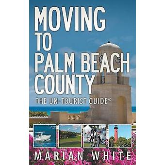 Moving to Palm Beach County The UnTourist Guide by White & Marian