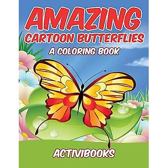 Amazing Cartoon Butterflies a Coloring Book by Activibooks
