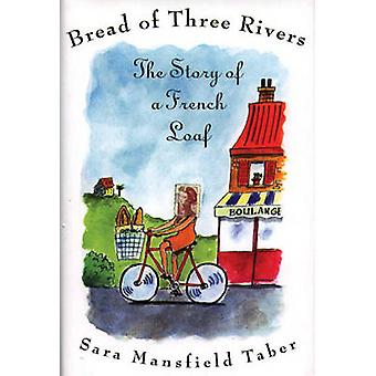 Bread of Three Rivers The Story of a French Loaf by Mansfield Taber & Sara