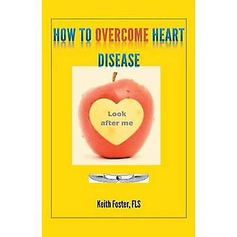 How To Overcome Heart Disease by Foster & Keith
