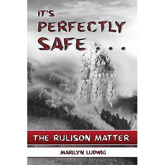 Its Perfectly Safe . . .  The Rulison Matter by Ludwig & Marilyn