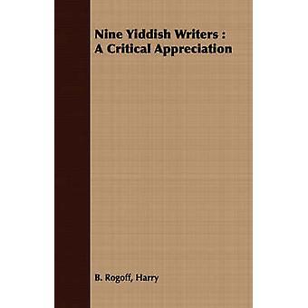 Nine Yiddish Writers  A Critical Appreciation by Rogoff & Harry & B.