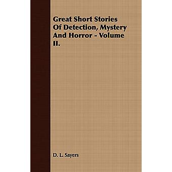 Great Short Stories of Detection Mystery and Horror  Volume I. by Sayers & D. L.