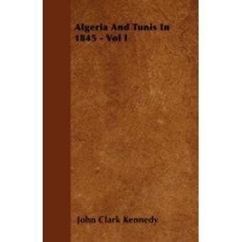Algeria And Tunis In 1845  Vol I by Kennedy & John Clark