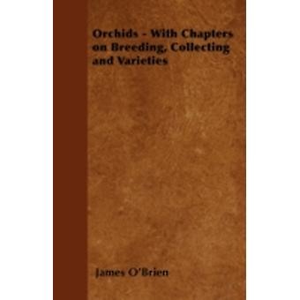 Orchids  With Chapters on Breeding Collecting and Varieties by OBrien & James