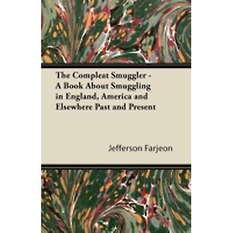 The Compleat Smuggler  A Book About Smuggling in England America and Elsewhere Past and Present by Farjeon & Jefferson