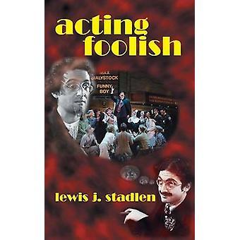 Acting Foolish hardback by Stadlen & Lewis J.