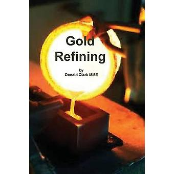 Gold Refining by Clark & Donald