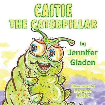 Caitie the Caterpillar by Gladen & Jennifer