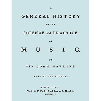 A General History of the Science and Practice of Music. Vol.4 of 5. Facsimile of 1776 Edition of Vol.4. by Hawkins & John