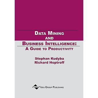 Data Mining and Business Intelligence A Guide to Productivity by Kudyba & Stephan