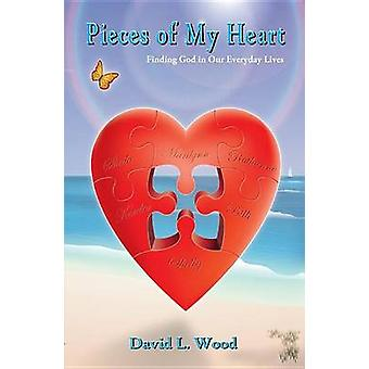 Pieces of My Heart Finding God in Our Everyday Lives by Wood & David L