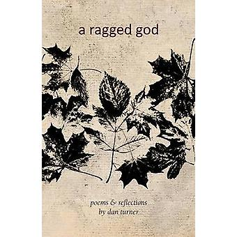 A Ragged God Poems  Reflections by Turner & Dan