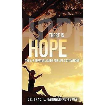 There Is Hope The AZ Survival Guide for Lifes Situations by GardnerPetteway & Traci L.