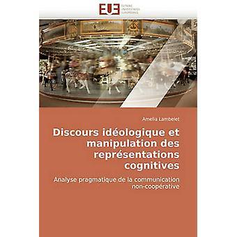 Discours Ideologique Et Manipulation Des Representations Cognitives by Lambelet & Amelia
