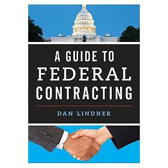 A Guide to Federal Contracting by Lindner & Dan