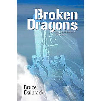 Broken Dragons Crime and Corruption in Todays China by Dalbrack & Bruce