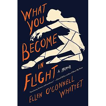 What You Become In Flight by OConnell Whittet & Ellen