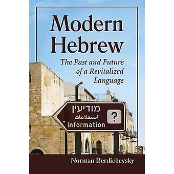 Modern Hebrew - The Past and Future of a Revitalized Language by Norma