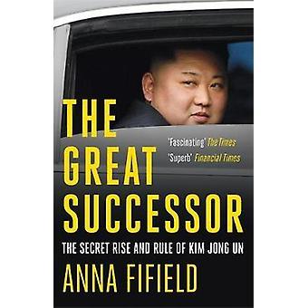 The Great Successor - The Secret Rise and Rule of Kim Jong Un par Anna